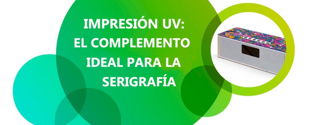 Impresión UV: El complemento ideal para la serigrafía